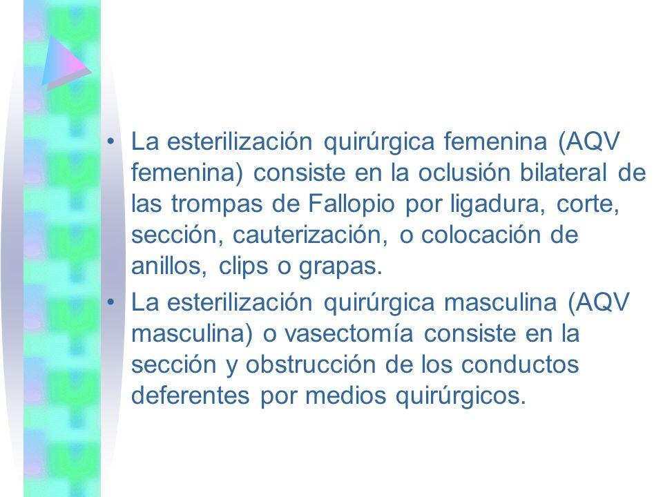 La esterilización quirúrgica femenina (AQV femenina) consiste en la oclusión bilateral de las trompas de Fallopio por ligadura, corte, sección, cauterización, o colocación de anillos, clips o grapas.