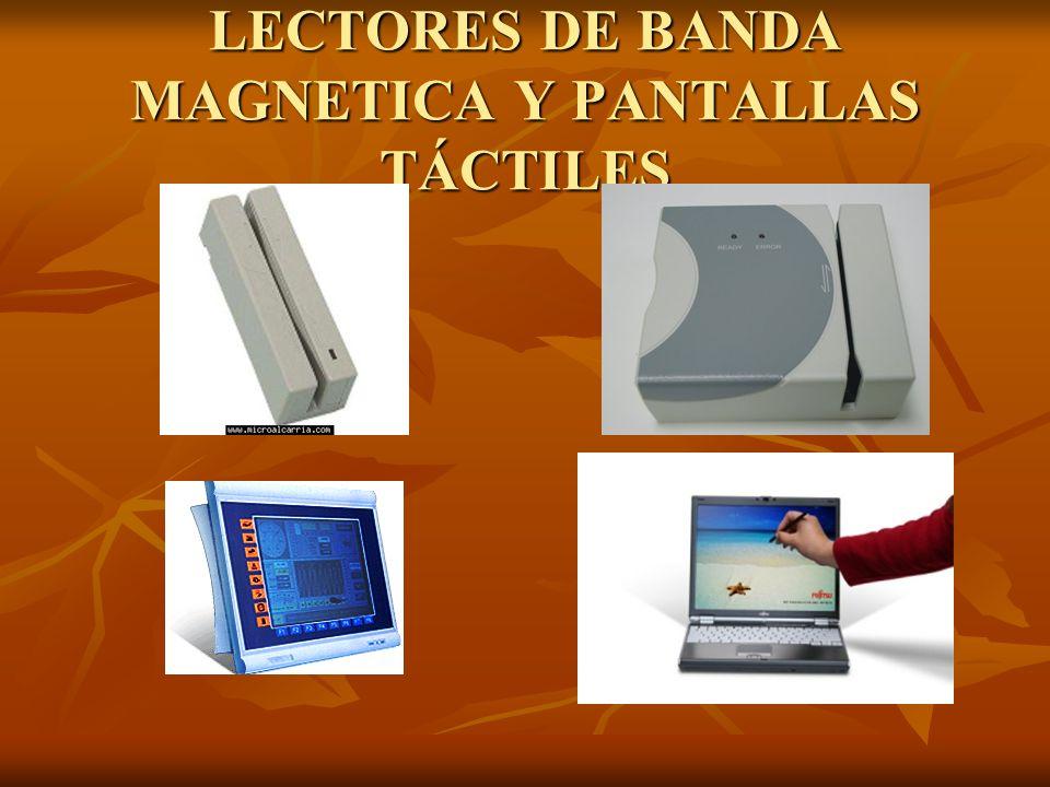 LECTORES DE BANDA MAGNETICA Y PANTALLAS TÁCTILES