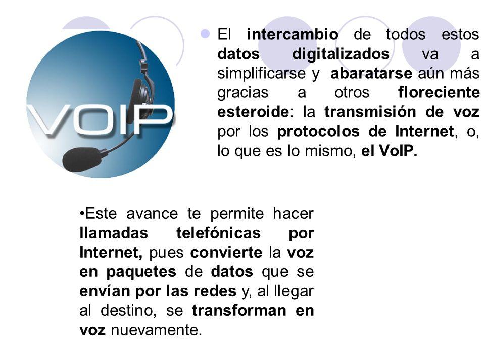 El intercambio de todos estos datos digitalizados va a simplificarse y abaratarse aún más gracias a otros floreciente esteroide: la transmisión de voz por los protocolos de Internet, o, lo que es lo mismo, el VoIP.