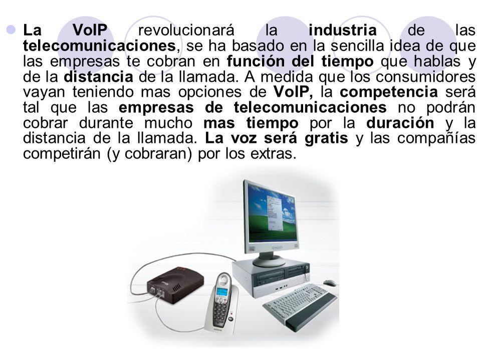 La VoIP revolucionará la industria de las telecomunicaciones, se ha basado en la sencilla idea de que las empresas te cobran en función del tiempo que hablas y de la distancia de la llamada.