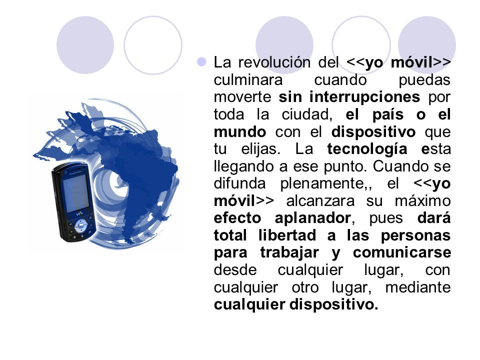 La revolución del <<yo móvil>> culminara cuando puedas moverte sin interrupciones por toda la ciudad, el país o el mundo con el dispositivo que tu elijas.