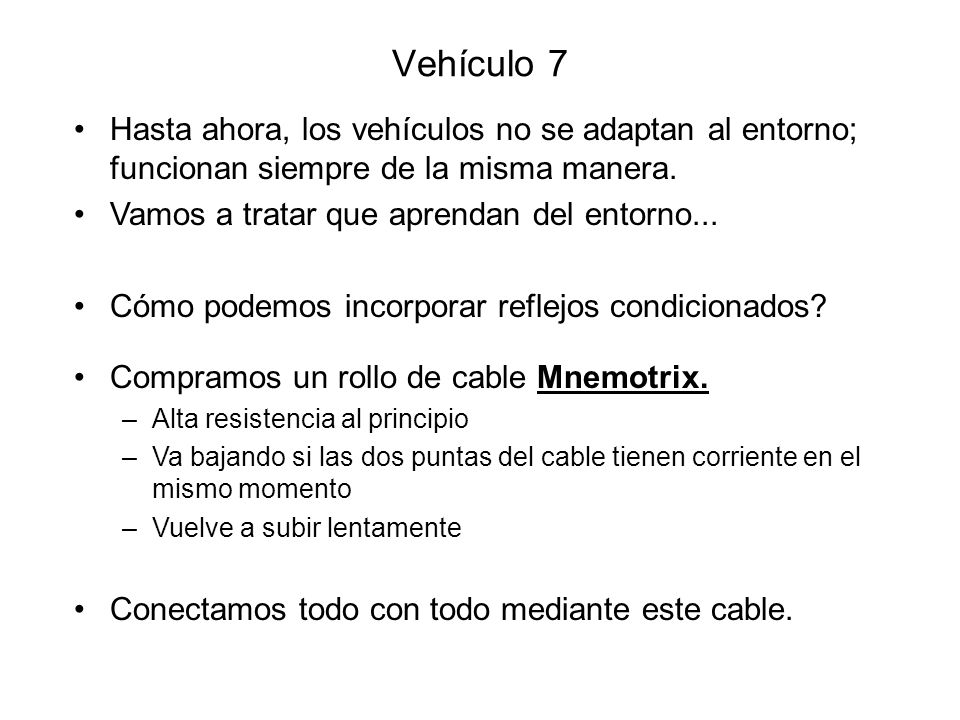 Vehículo 7 Hasta ahora, los vehículos no se adaptan al entorno; funcionan siempre de la misma manera.