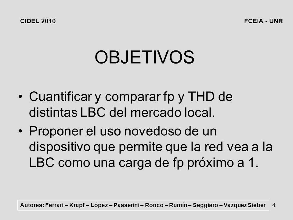 CIDEL 2010 FCEIA - UNR. OBJETIVOS. Cuantificar y comparar fp y THD de distintas LBC del mercado local.