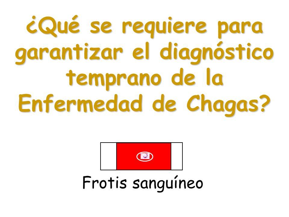 ¿Qué se requiere para garantizar el diagnóstico temprano de la Enfermedad de Chagas