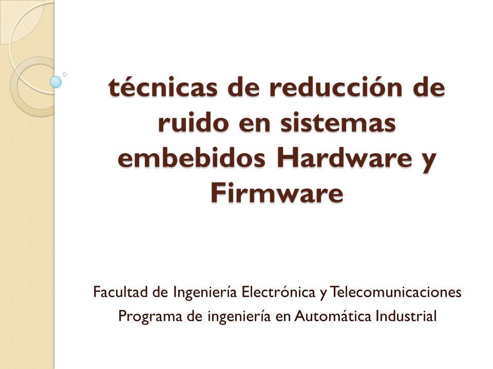 técnicas de reducción de ruido en sistemas embebidos Hardware y Firmware