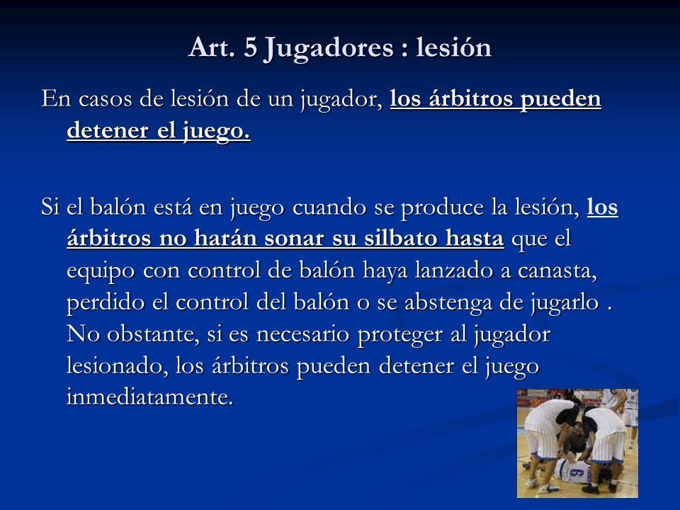 Art. 5 Jugadores : lesión En casos de lesión de un jugador, los árbitros pueden detener el juego.