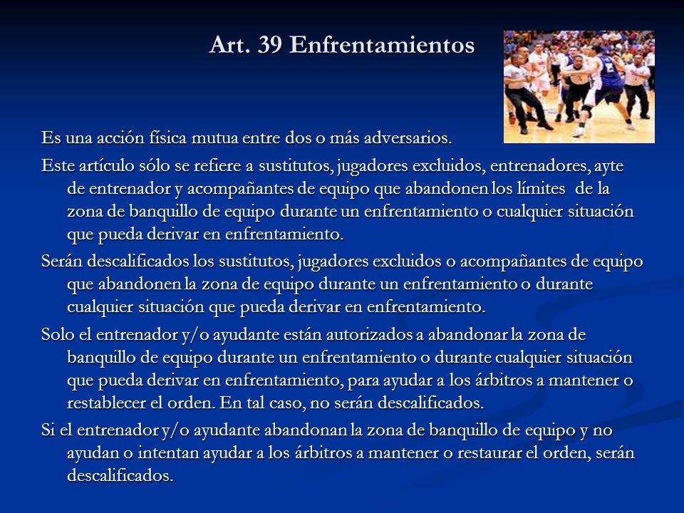 Art. 39 Enfrentamientos Es una acción física mutua entre dos o más adversarios.