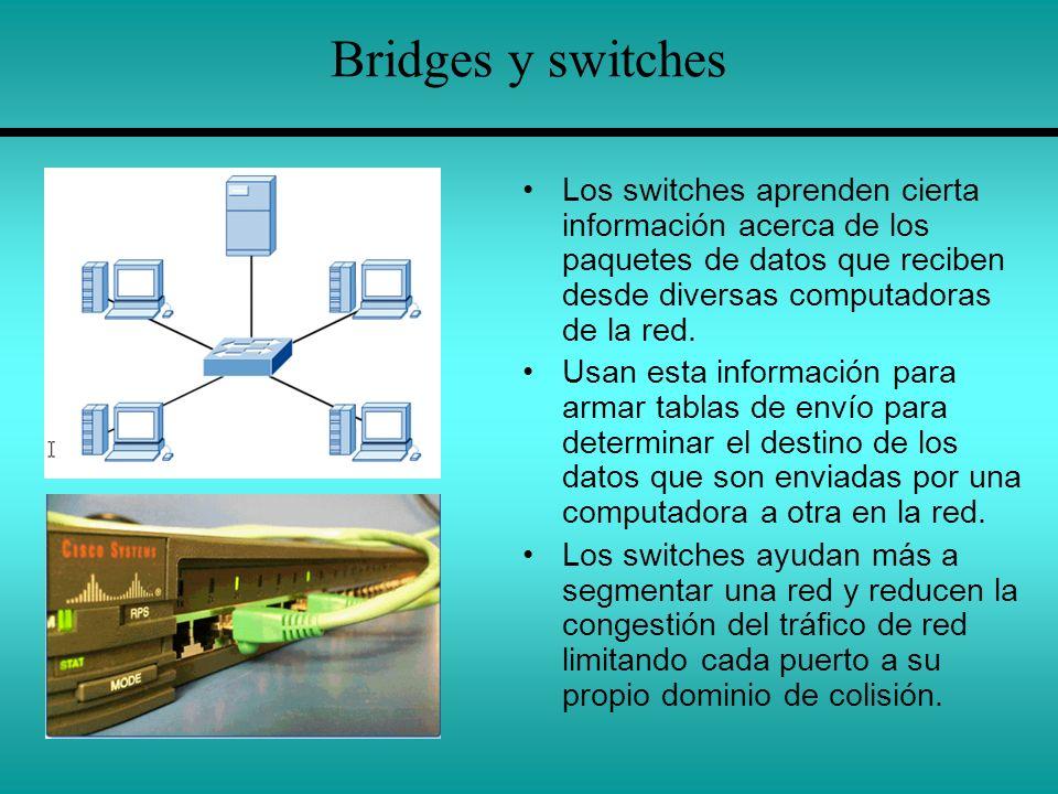 Bridges y switches Los switches aprenden cierta información acerca de los paquetes de datos que reciben desde diversas computadoras de la red.