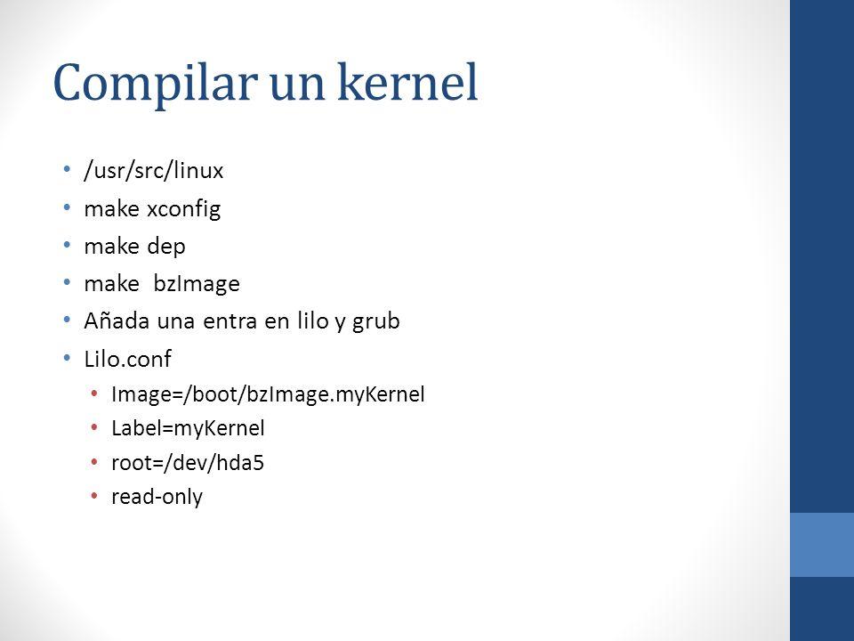 Compilar un kernel /usr/src/linux make xconfig make dep make bzImage