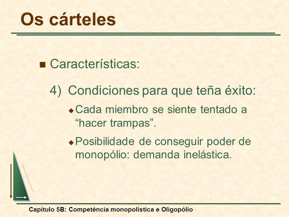 Os cárteles Características: 4) Condiciones para que teña éxito: