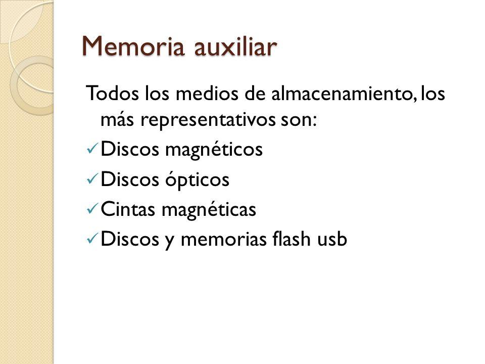 Memoria auxiliar Todos los medios de almacenamiento, los más representativos son: Discos magnéticos.
