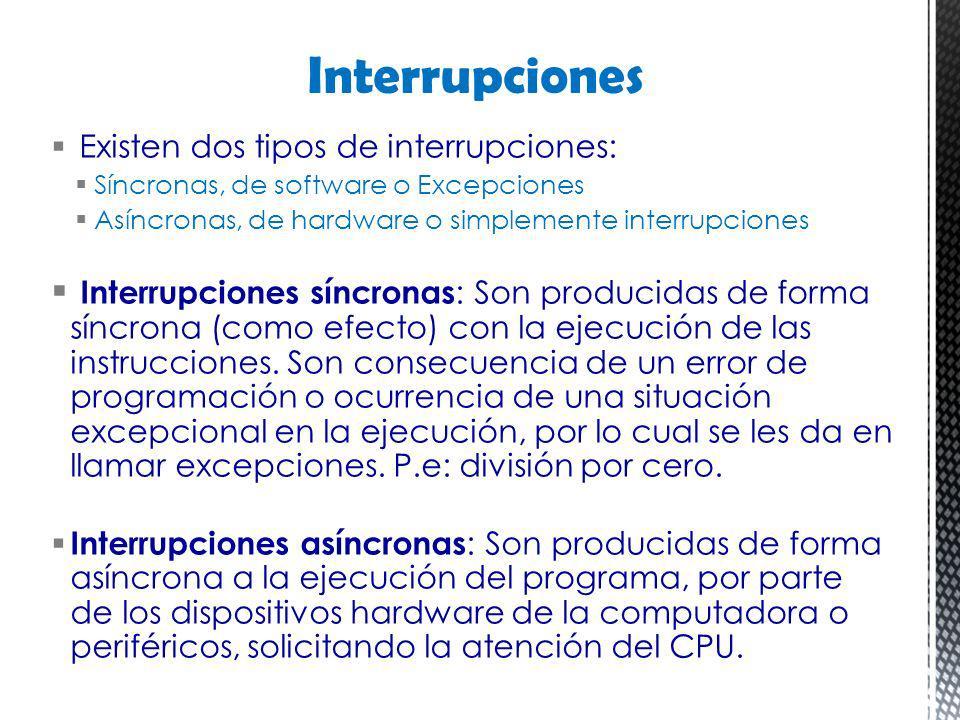 Interrupciones Existen dos tipos de interrupciones: Síncronas, de software o Excepciones. Asíncronas, de hardware o simplemente interrupciones.