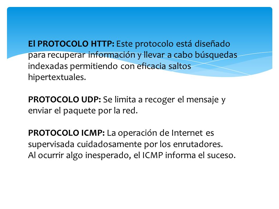 El PROTOCOLO HTTP: Este protocolo está diseñado para recuperar información y llevar a cabo búsquedas indexadas permitiendo con eficacia saltos hipertextuales.