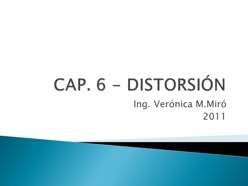 CAP. 6 - DISTORSIÓN Ing. Verónica M.Miró 2011