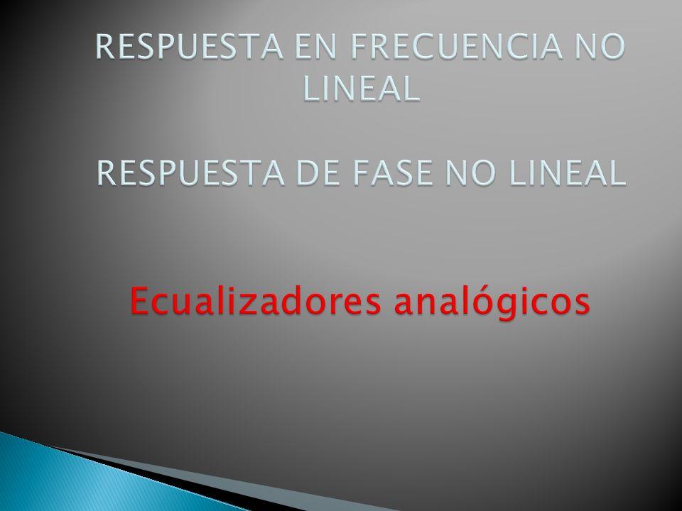 RESPUESTA EN FRECUENCIA NO LINEAL RESPUESTA DE FASE NO LINEAL Ecualizadores analógicos