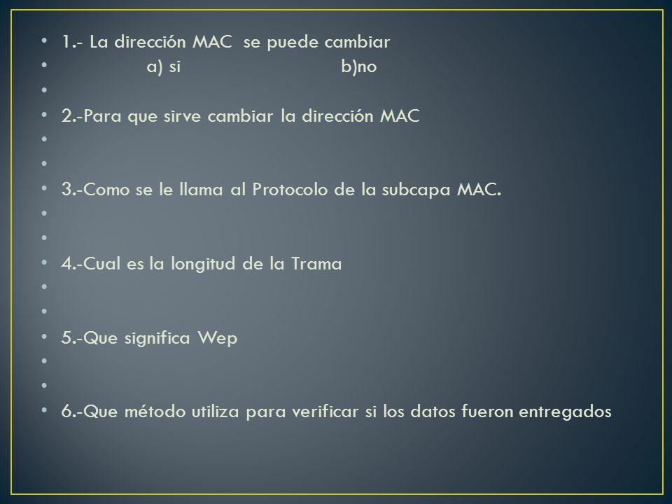 1.- La dirección MAC se puede cambiar