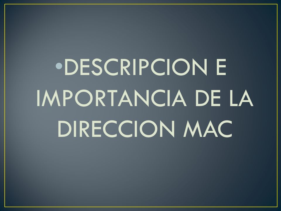DESCRIPCION E IMPORTANCIA DE LA DIRECCION MAC