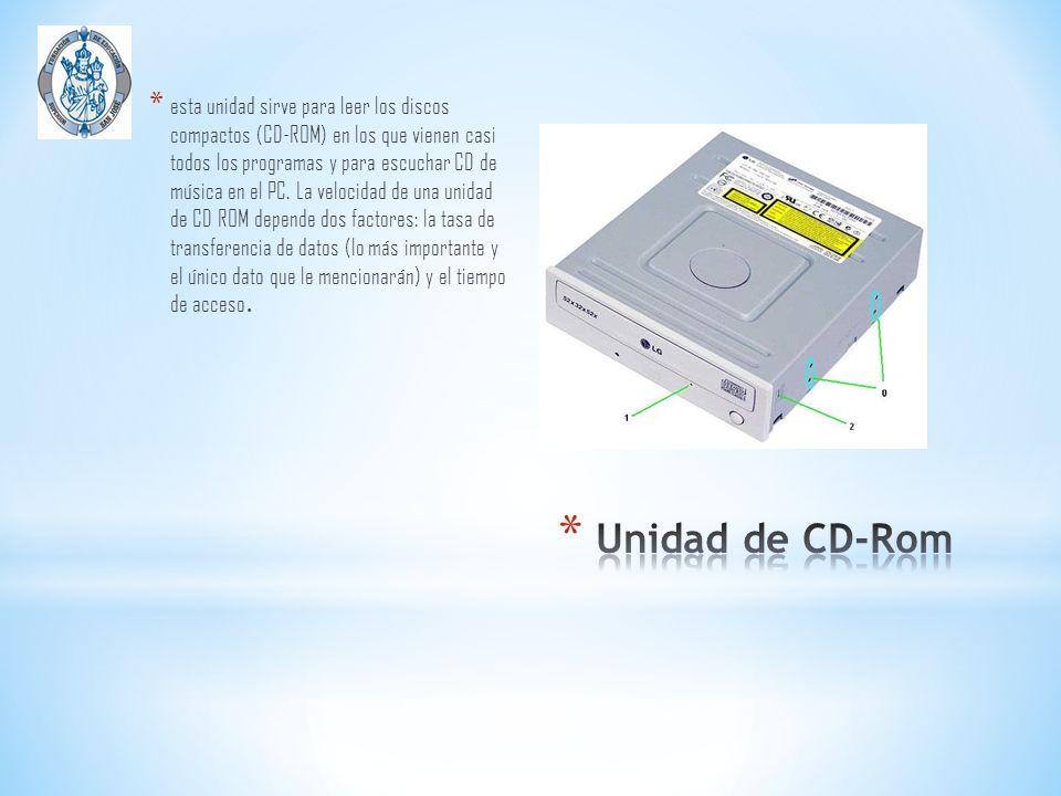 esta unidad sirve para leer los discos compactos (CD-ROM) en los que vienen casi todos los programas y para escuchar CD de música en el PC. La velocidad de una unidad de CD ROM depende dos factores: la tasa de transferencia de datos (lo más importante y el único dato que le mencionarán) y el tiempo de acceso.