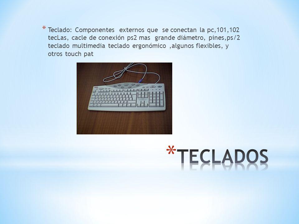 Teclado: Componentes externos que se conectan la pc,101,102 tecLas, cacle de conexión ps2 mas grande diámetro, pines,ps/2 teclado multimedia teclado ergonómico ,algunos flexibles, y otros touch pat