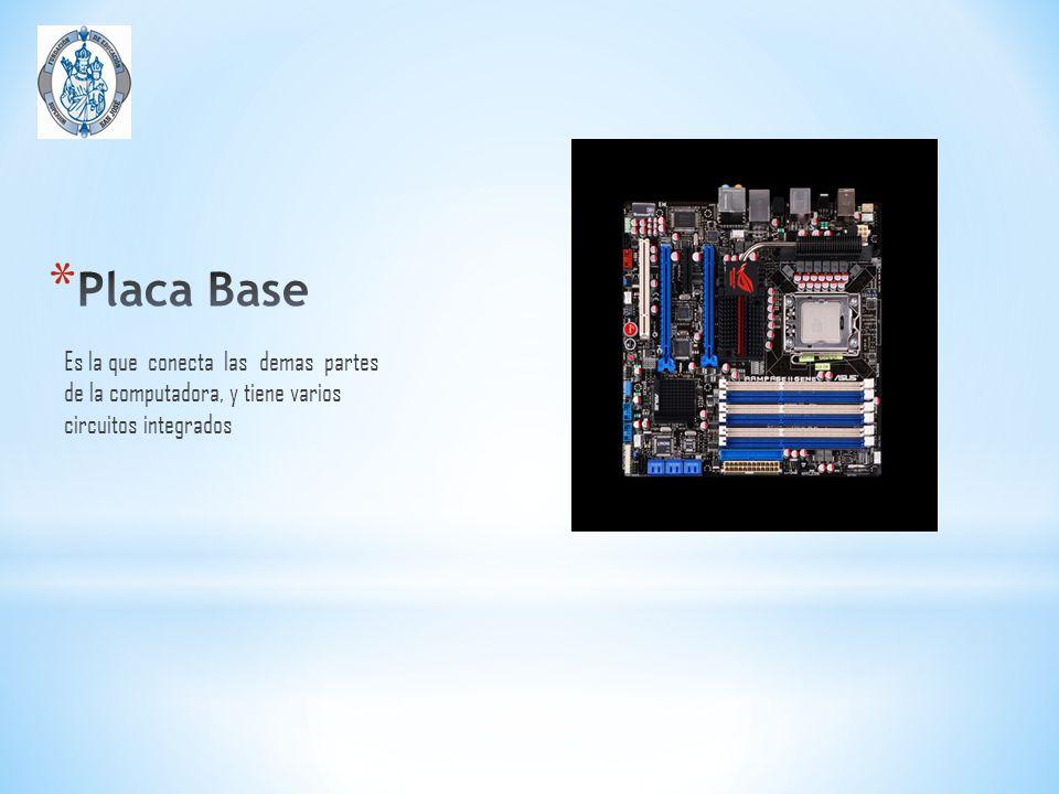 Placa Base Es la que conecta las demas partes de la computadora, y tiene varios circuitos integrados.