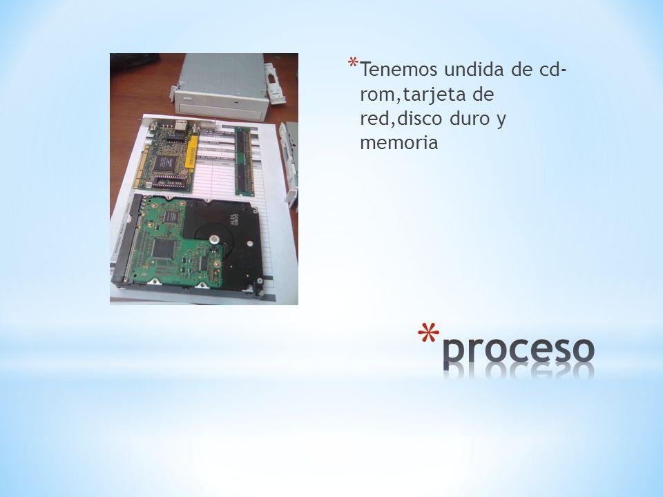 Tenemos undida de cd- rom,tarjeta de red,disco duro y memoria