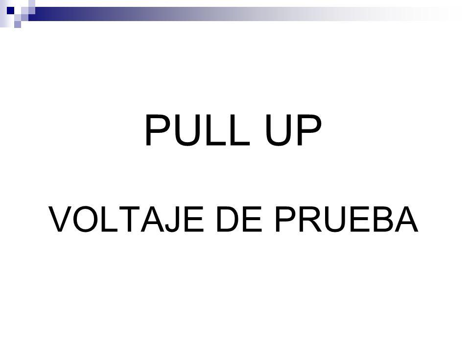 PULL UP VOLTAJE DE PRUEBA