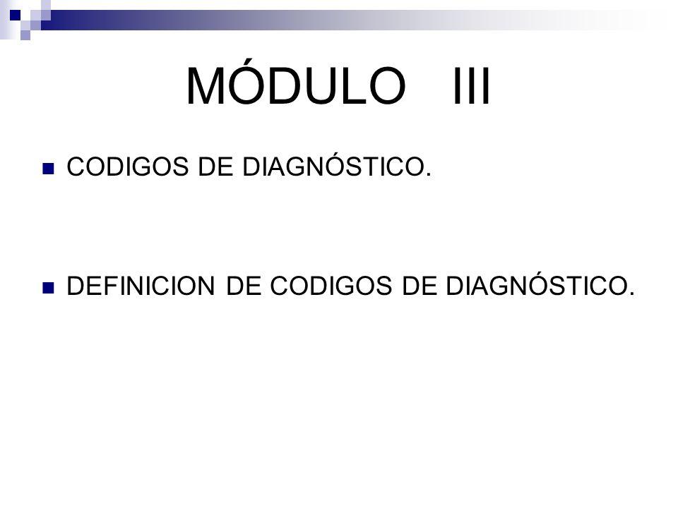 MÓDULO III CODIGOS DE DIAGNÓSTICO.