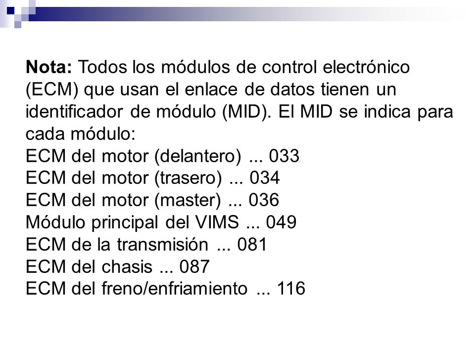 Nota: Todos los módulos de control electrónico (ECM) que usan el enlace de datos tienen un identificador de módulo (MID). El MID se indica para cada módulo: