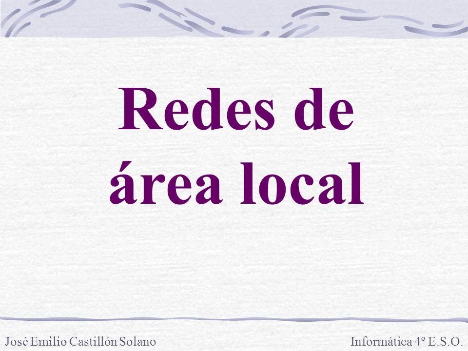 Redes de área local José Emilio Castillón Solano Informática 4º E.S.O.