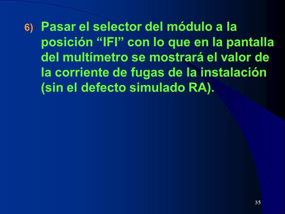 Pasar el selector del módulo a la posición IFI con lo que en la pantalla del multímetro se mostrará el valor de la corriente de fugas de la instalación (sin el defecto simulado RA).