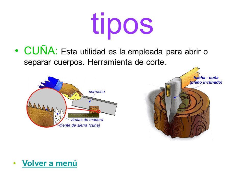 tiposCUÑA: Esta utilidad es la empleada para abrir o separar cuerpos.