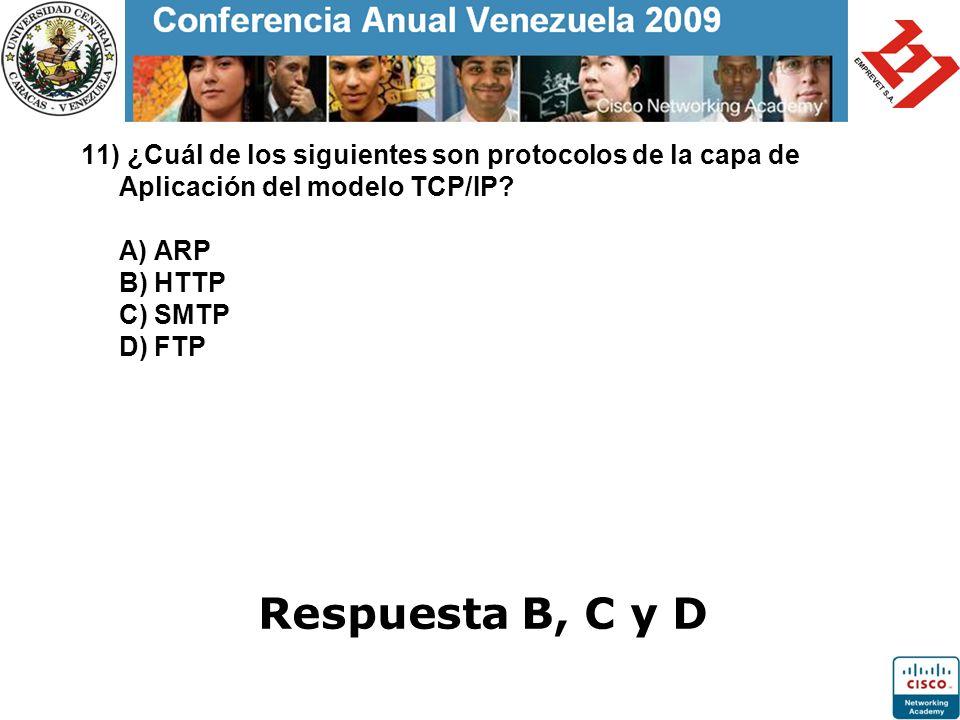 11) ¿Cuál de los siguientes son protocolos de la capa de Aplicación del modelo TCP/IP A) ARP B) HTTP C) SMTP D) FTP