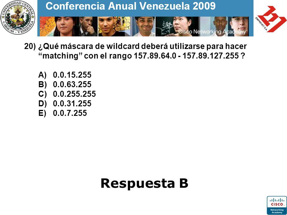 20) ¿Qué máscara de wildcard deberá utilizarse para hacer matching con el rango 157.89.64.0 - 157.89.127.255 A) 0.0.15.255 B) 0.0.63.255 C) 0.0.255.255 D) 0.0.31.255 E) 0.0.7.255