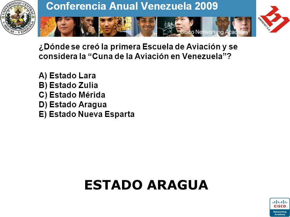 ¿Dónde se creó la primera Escuela de Aviación y se considera la Cuna de la Aviación en Venezuela A) Estado Lara B) Estado Zulia C) Estado Mérida D) Estado Aragua E) Estado Nueva Esparta