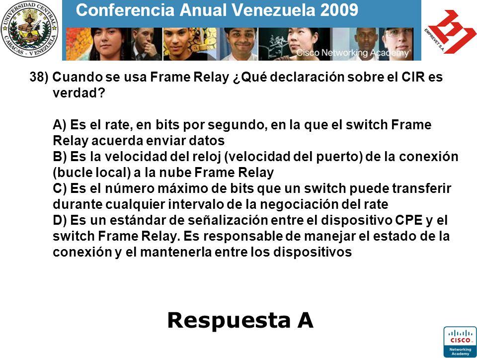 38) Cuando se usa Frame Relay ¿Qué declaración sobre el CIR es verdad