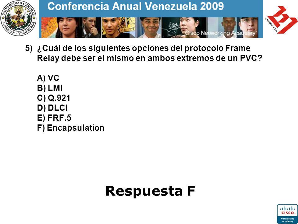 5) ¿Cuál de los siguientes opciones del protocolo Frame Relay debe ser el mismo en ambos extremos de un PVC A) VC B) LMI C) Q.921 D) DLCI E) FRF.5 F) Encapsulation