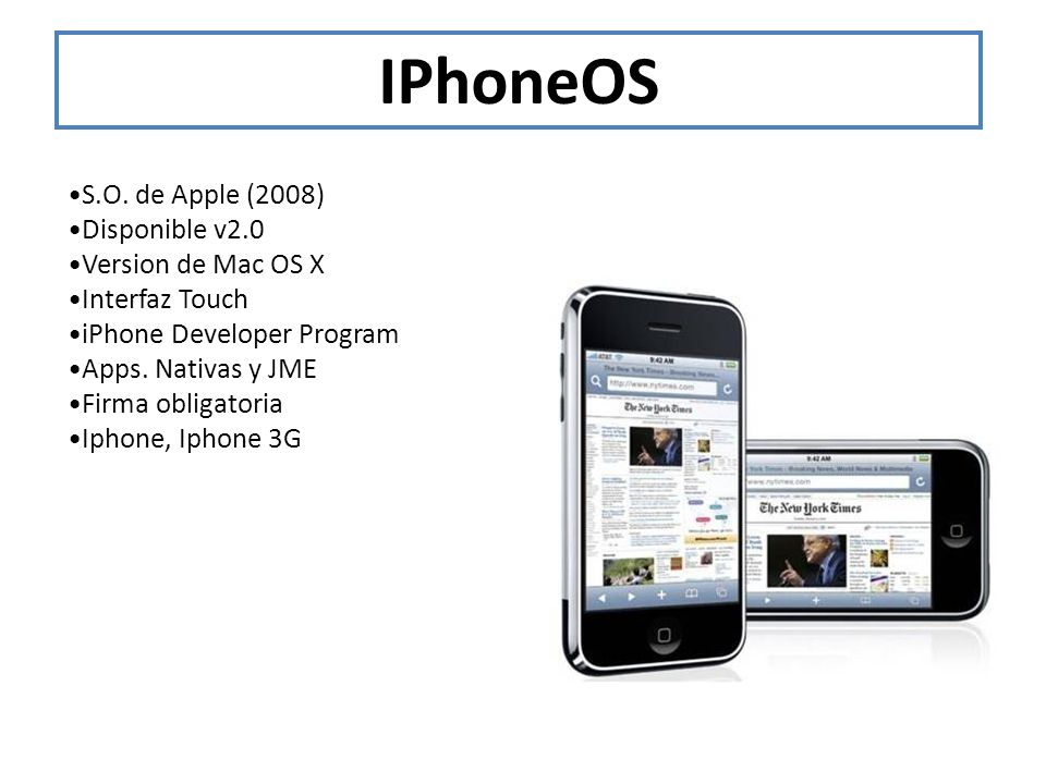 IPhoneOS •S.O. de Apple (2008) •Disponible v2.0 •Version de Mac OS X