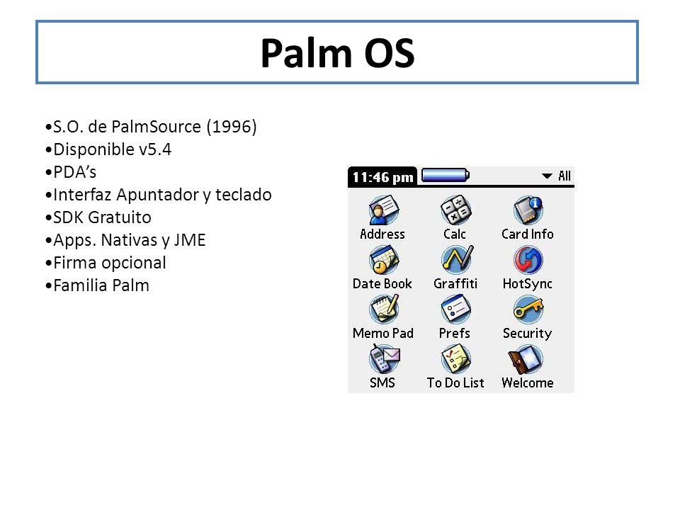 Palm OS •S.O. de PalmSource (1996) •Disponible v5.4 •PDA's