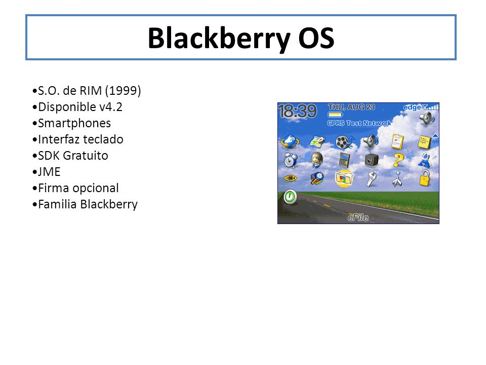 Blackberry OS •S.O. de RIM (1999) •Disponible v4.2 •Smartphones