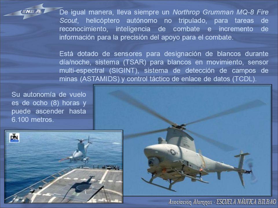 De igual manera, lleva siempre un Northrop Grumman MQ-8 Fire Scout, helicóptero autónomo no tripulado, para tareas de reconocimiento, inteligencia de combate e incremento de información para la precisión del apoyo para el combate.