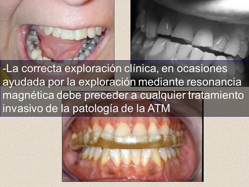 -La correcta exploración clínica, en ocasiones ayudada por la exploración mediante resonancia magnética debe preceder a cualquier tratamiento invasivo de la patología de la ATM