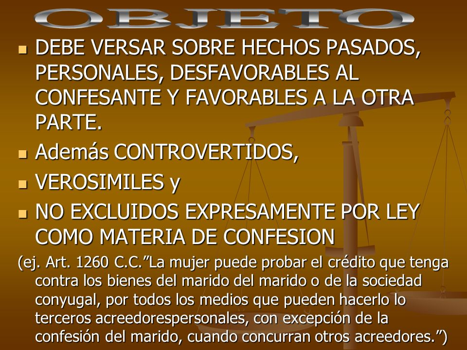 OBJETO DEBE VERSAR SOBRE HECHOS PASADOS, PERSONALES, DESFAVORABLES AL CONFESANTE Y FAVORABLES A LA OTRA PARTE.