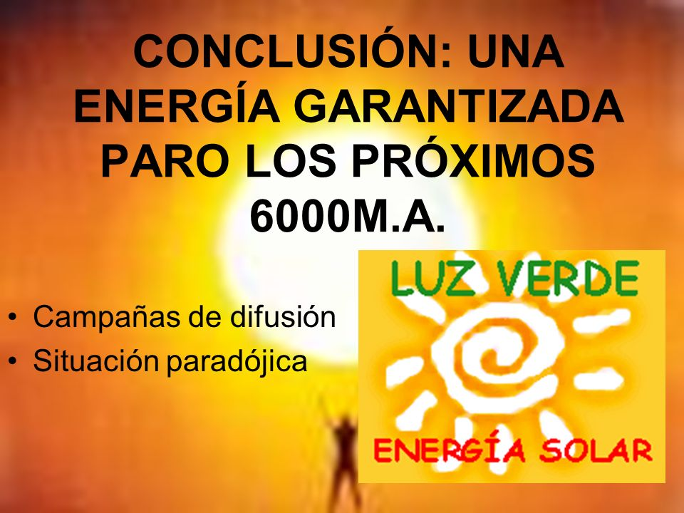 CONCLUSIÓN: UNA ENERGÍA GARANTIZADA PARO LOS PRÓXIMOS 6000M.A.