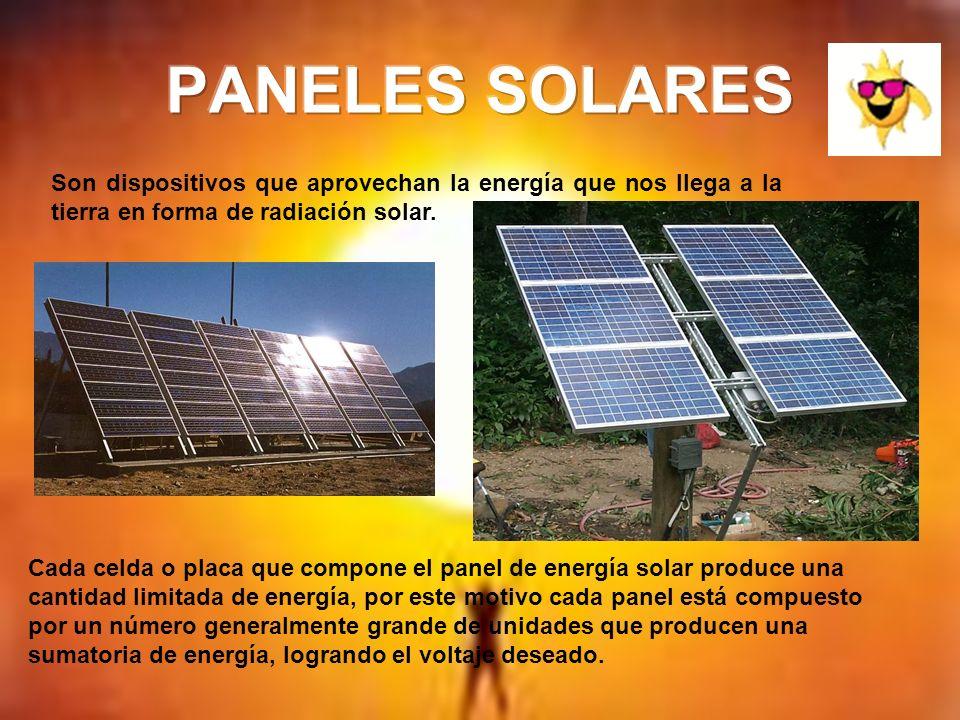 PANELES SOLARES Son dispositivos que aprovechan la energía que nos llega a la tierra en forma de radiación solar.