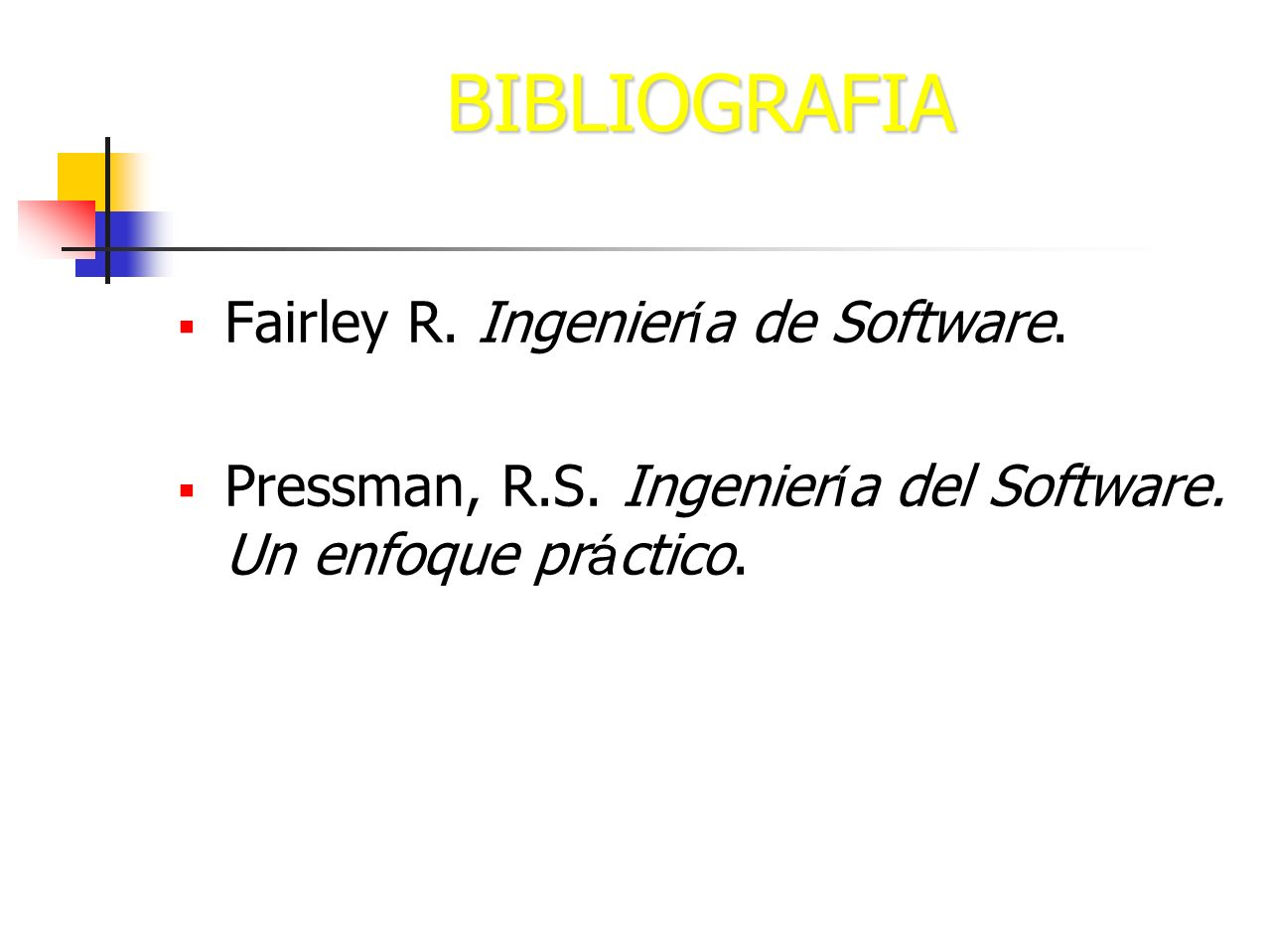 BIBLIOGRAFIA Fairley R. Ingeniería de Software.