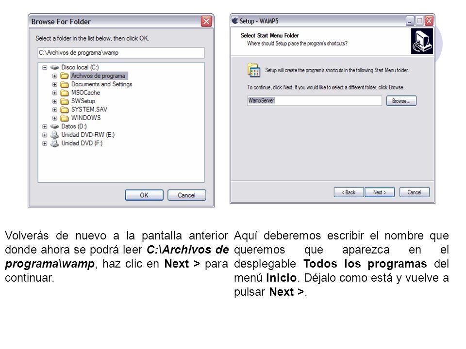 Volverás de nuevo a la pantalla anterior donde ahora se podrá leer C:\Archivos de programa\wamp, haz clic en Next > para continuar.