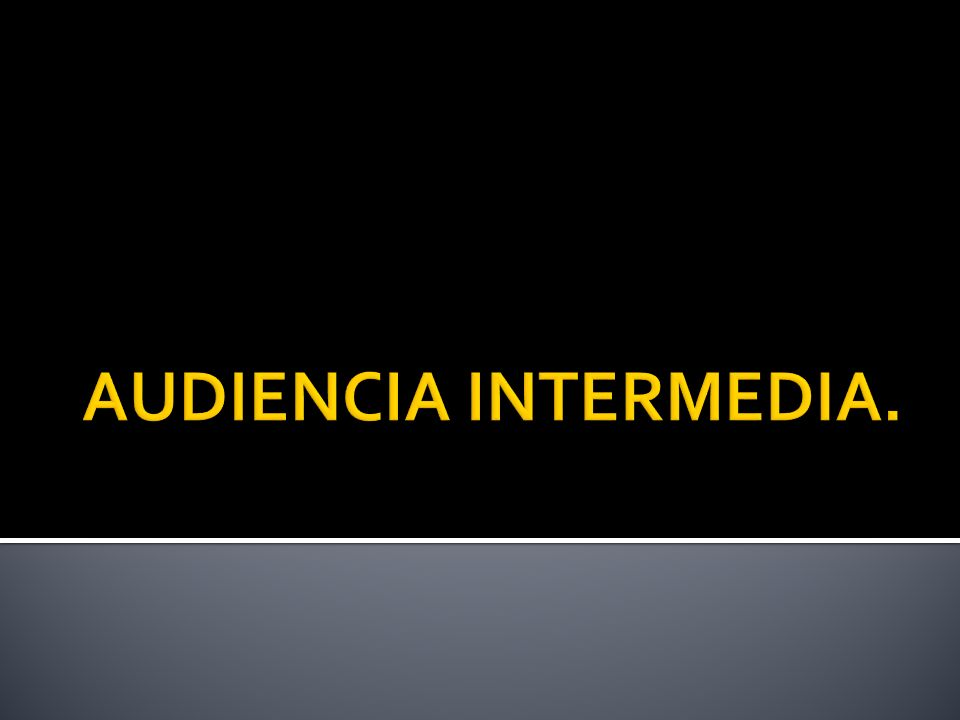 AUDIENCIA INTERMEDIA.