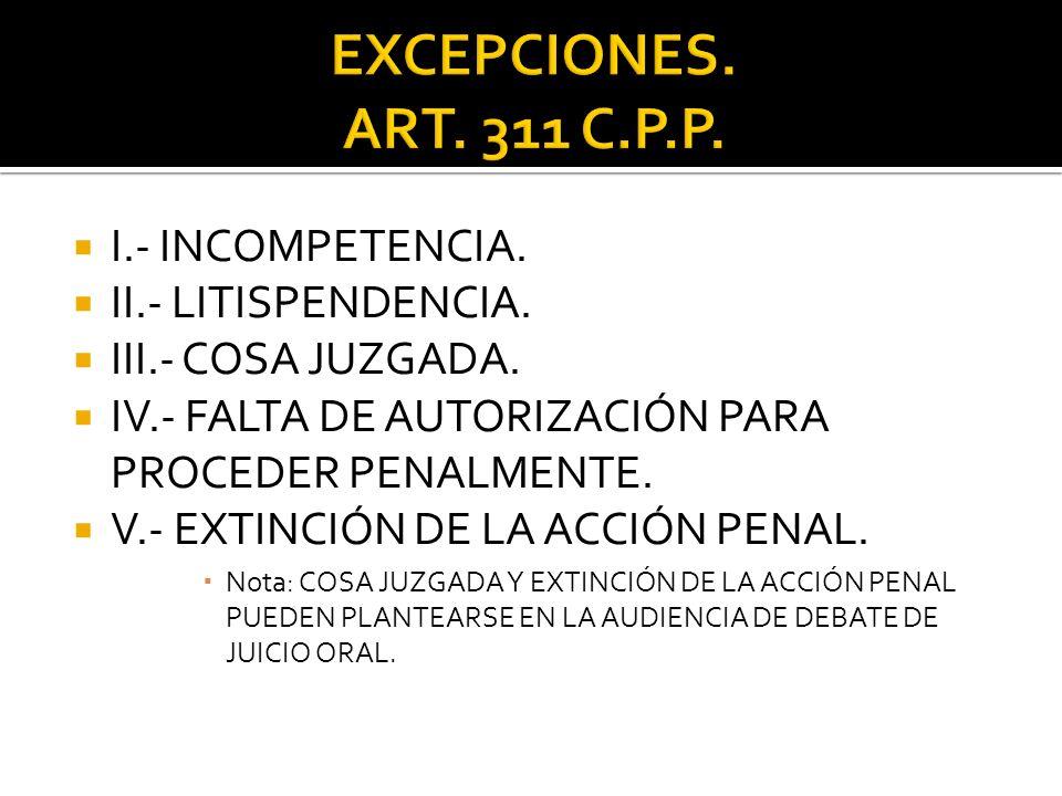 EXCEPCIONES. ART. 311 C.P.P. I.- INCOMPETENCIA. II.- LITISPENDENCIA.