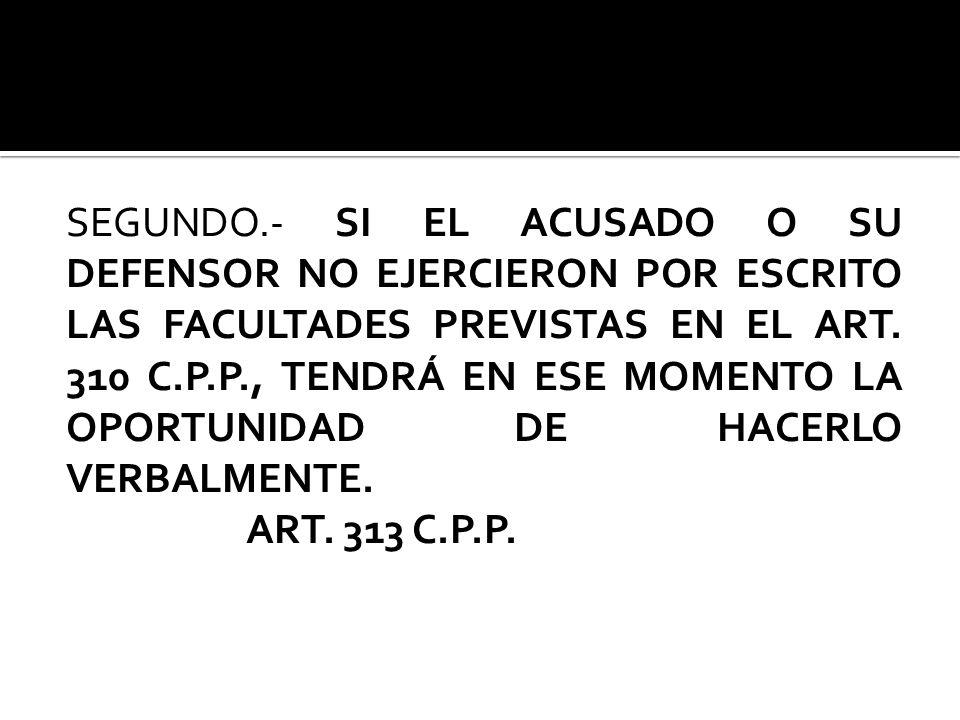 SEGUNDO.- SI EL ACUSADO O SU DEFENSOR NO EJERCIERON POR ESCRITO LAS FACULTADES PREVISTAS EN EL ART.