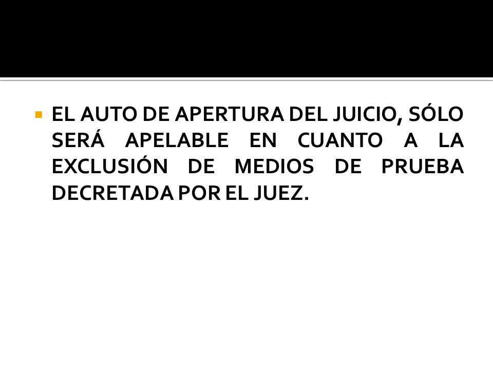 EL AUTO DE APERTURA DEL JUICIO, SÓLO SERÁ APELABLE EN CUANTO A LA EXCLUSIÓN DE MEDIOS DE PRUEBA DECRETADA POR EL JUEZ.